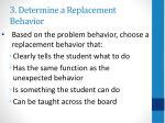 3 determine a replacement behavior