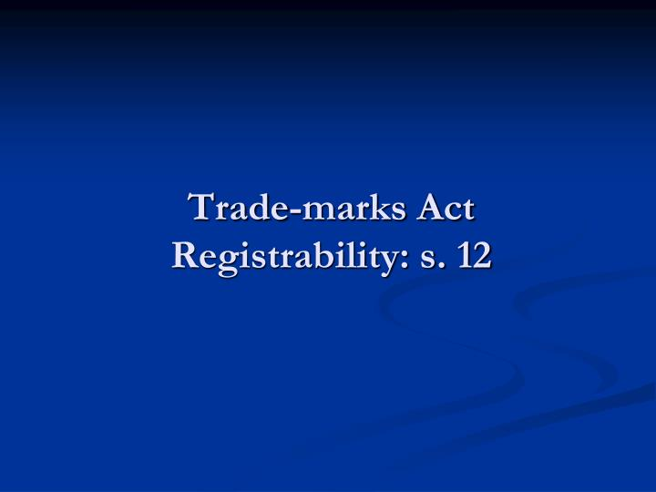 trade marks act registrability s 12 n.
