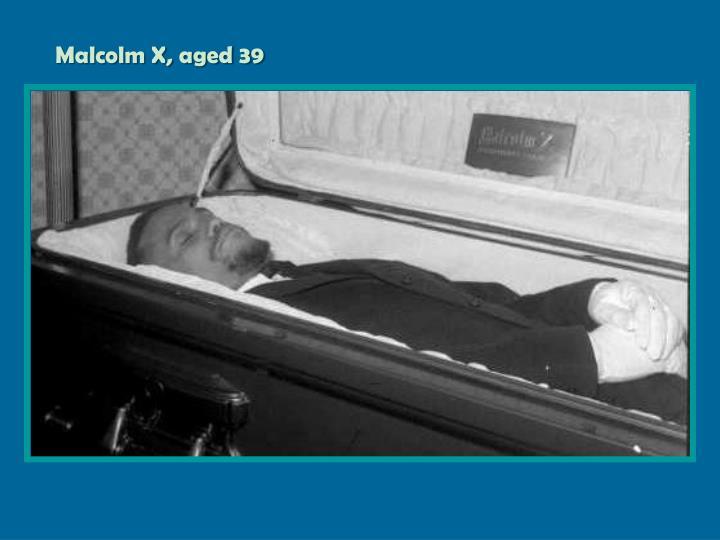 Malcolm X, aged 39