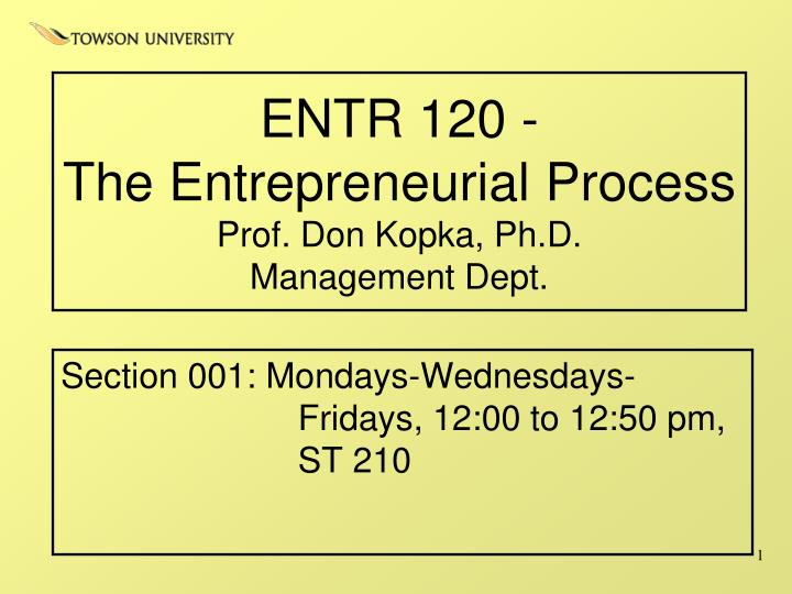 entr 120 the entrepreneurial process prof don kopka ph d management dept n.