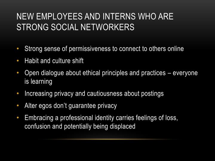 New employees and interns who are strong social networkers