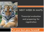 next week in maps transcript evaluation and preparing for registration