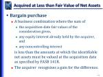 acquired at less than fair value of net assets
