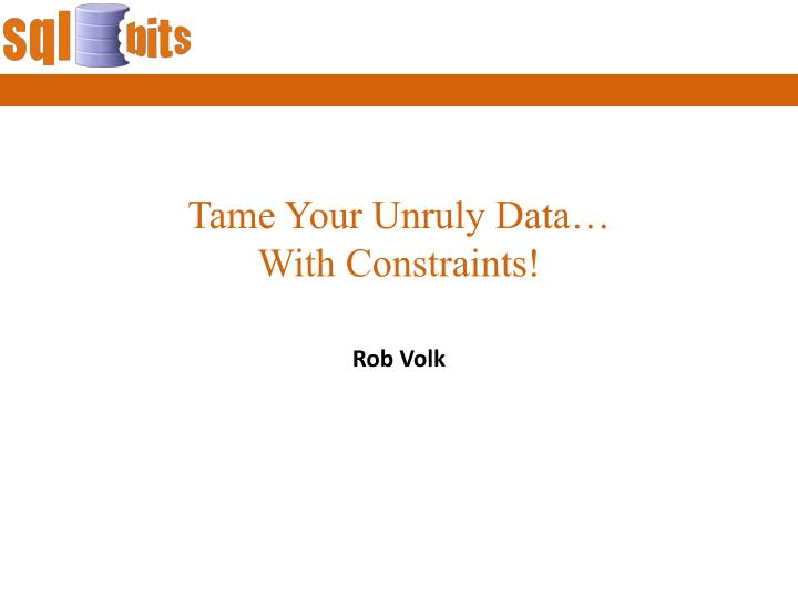 tame your unruly data with constraints n.