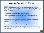 interim servicing period