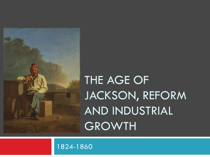 the age of jackson reform and industrial growth n.