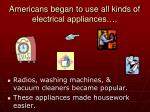 americans began to use all kinds of electrical appliances