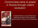communists came to power in russia through violent revolution