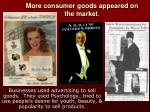 more consumer goods appeared on the market