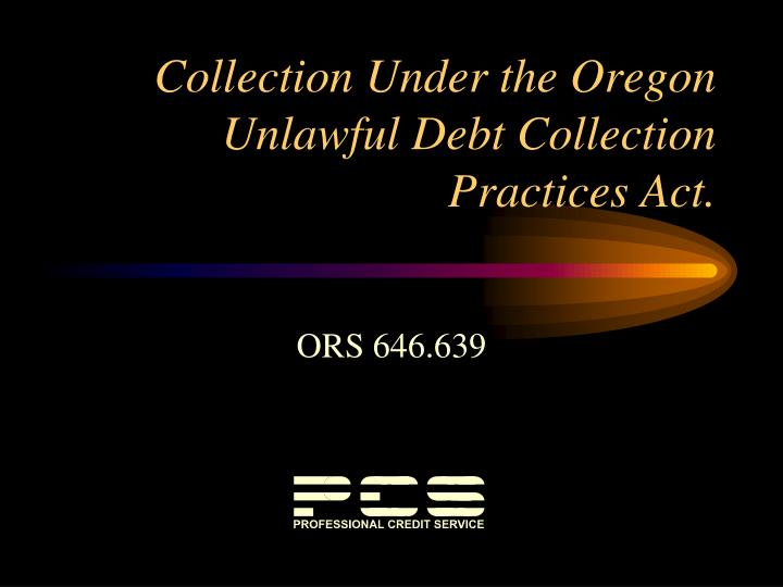 collection under the oregon unlawful debt collection practices act n.