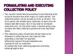 formulating and executing collection policy