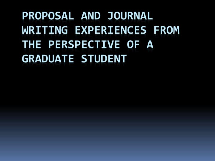 proposal and journal writing experiences from the perspective of a graduate student n.