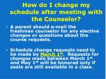 how do i change my schedule after meeting with the counselor