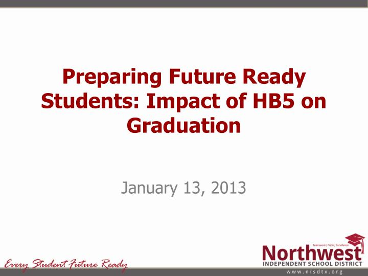 preparing future ready students impact of hb5 on graduation n.