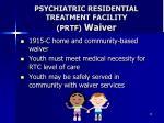 psychiatric residential treatment facility prtf waiver
