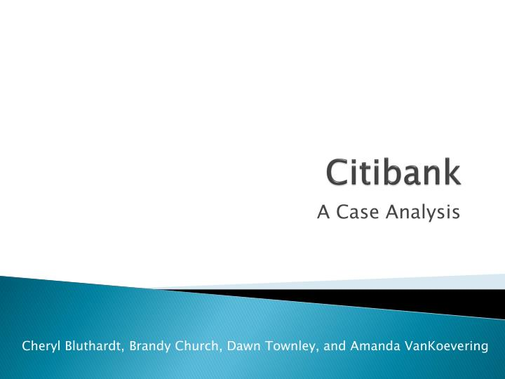 citibank case analysis Case analysis of citigroup essay citigroup case analysis the purpose of this paper is to debate the pros and cons of citigroup's entry into the chinese financial market and their ability to adapt to this foreign culture.