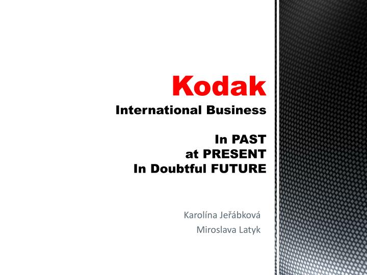 kodak international business in past at present in doubtful future n.