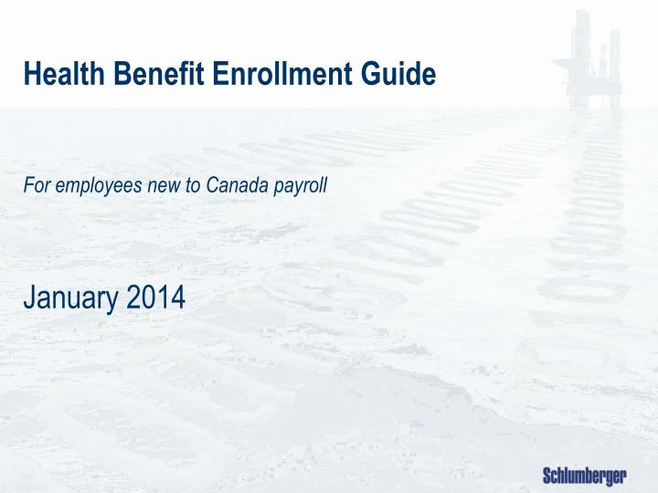 health benefit enrollment guide for employees new to canada payroll january 2014 n.