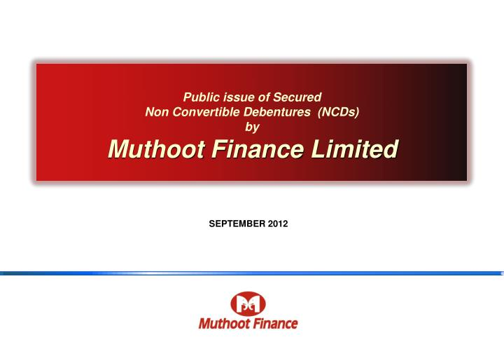 public issue of secured non convertible debentures ncds by muthoot finance limited n.