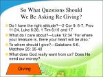 so what questions should we be asking re giving