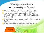 what questions should we be asking re saving