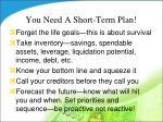 you need a short term plan