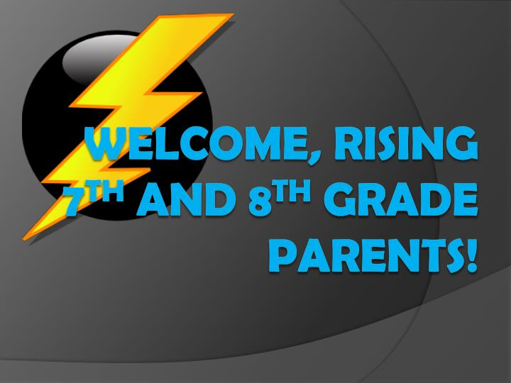 welcome rising 7 th and 8 th grade parents n.