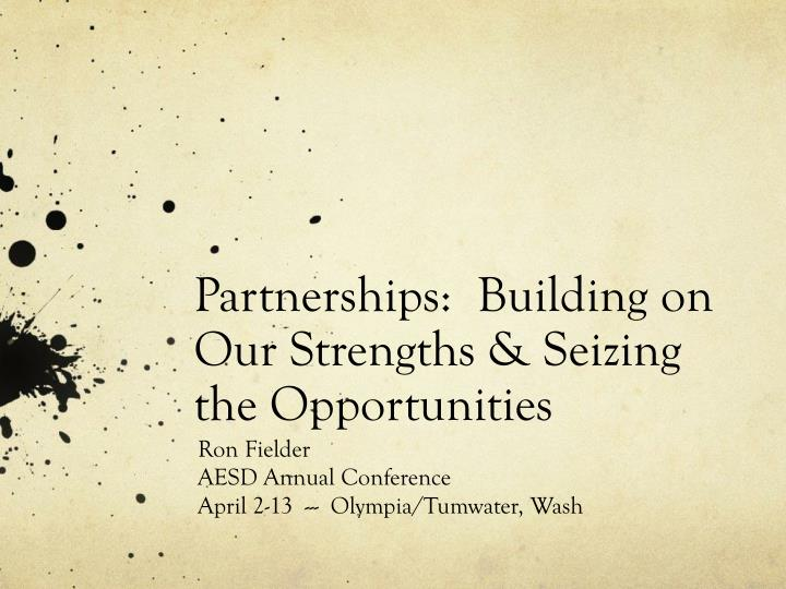 partnerships building on our strengths seizing the opportunities n.
