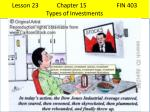 lesson 23 chapter 15 fin 403 types of investments