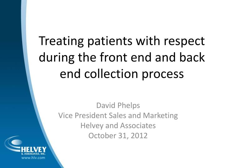 treating patients with respect during the front end and back end collection process n.