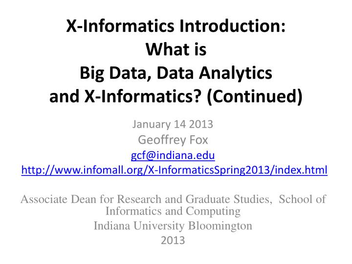 x informatics introduction what is big data data analytics and x informatics continued n.