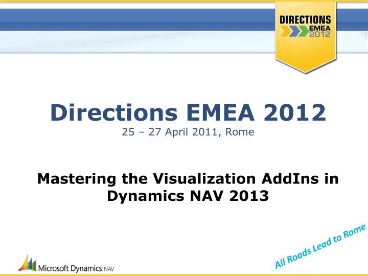 directions emea 2012 25 27 april 2011 rome mastering the visualization addins in dynamics nav 2013 n.