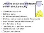 convene as a class and teams answer simultaneously