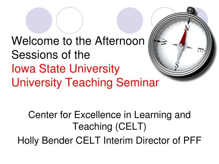 welcome to the afternoon sessions of the iowa state university university teaching seminar n.