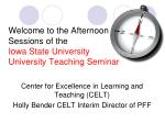 welcome to the afternoon sessions of the iowa state university university teaching seminar