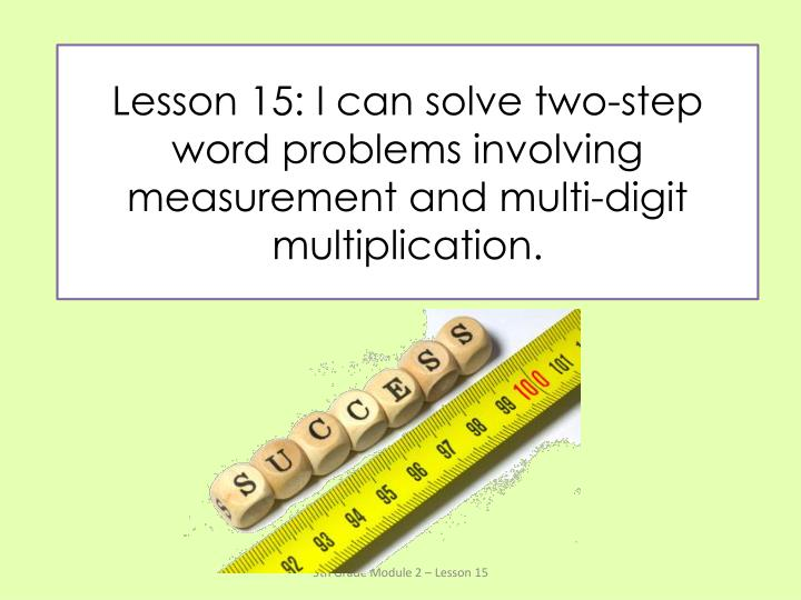 lesson 15 i can solve two step word problems involving measurement and multi digit multiplication n.