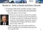 reality 6 debt is dumb and slows growth