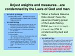 unjust weights and measures are condemned by the laws of god and man