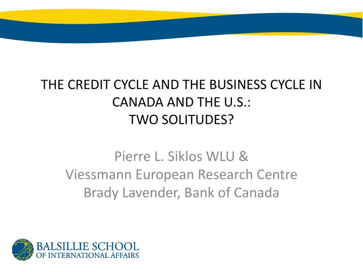 the credit cycle and the business cycle in canada and the u s two solitudes n.