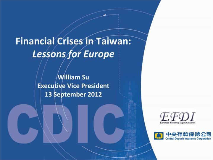 financial crises in taiwan lessons for europe william su executive vice president 13 september 2012 n.