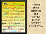 pick five of the adjectives and tell your partner why they describe you