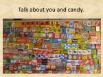 talk about you and candy