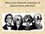 who is your favourite composer of classical music and why