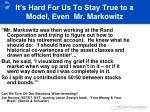 it s hard for us to stay true to a model even mr markowitz