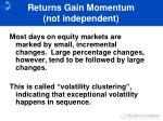returns gain momentum not independent
