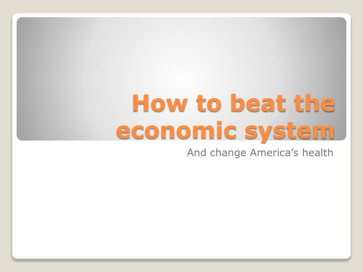 how to beat the economic system n.