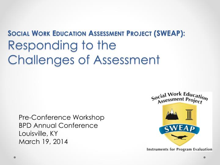social work education assessment project sweap responding to the challenges of assessment n.