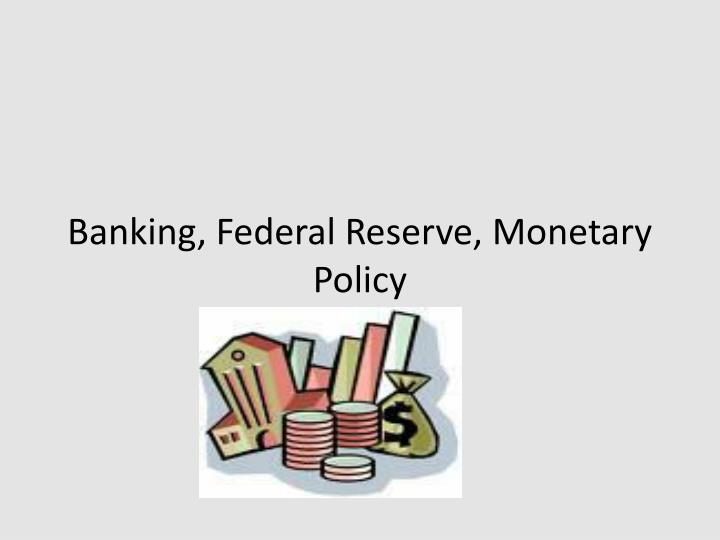 banking federal reserve monetary policy n.
