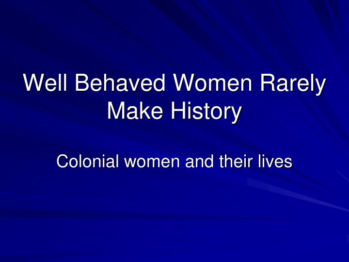 well behaved women rarely make history n.