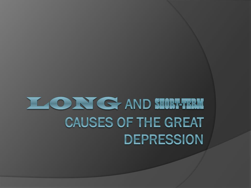 PPT - Long and Short-Term Causes of the Great Depression ...